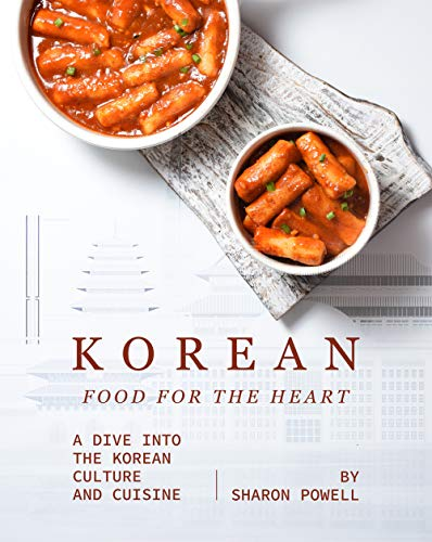 Korean Food for The Heart: A Dive into the Korean Culture and Cuisine (English Edition)