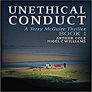 Unethical Conduct     Terry McGuire Series of Thrillers: The Garnwen Trust, Book 1              By:                                                                                                                                 Arthur Cole,                                                                                        Nigel C. Williams                               Narrated by:                                                                                                                                 Jake Urry                      Length: 3 hrs and 40 mins     19 ratings     Overall 4.3