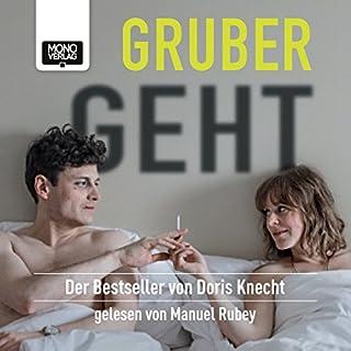 Gruber geht                   Autor:                                                                                                                                 Doris Knecht                               Sprecher:                                                                                                                                 Manuel Rubey                      Spieldauer: 6 Std. und 25 Min.     47 Bewertungen     Gesamt 4,3