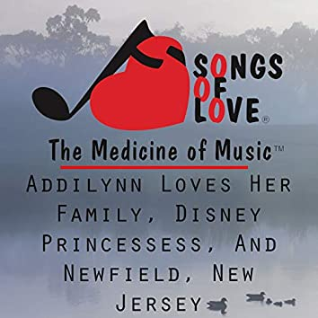 Addilynn Loves Her Family, Disney Princesses, and Newfield, New Jersey