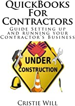 QuickBooks For Contractors: Guide Setting up and running your Contractor's Business