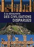 A la découverte des civilisations disparues