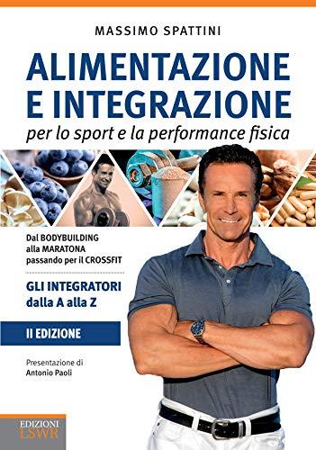 Alimentazione e integrazione per lo sport e l'attività fisica. 2 ed.: Gli integratori dalla A alla Z