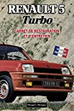 RENAULT 5 TURBO: CARNET DE RESTAURATION ET D'ENTRETIEN (French cars Maintenance and Restoration books)