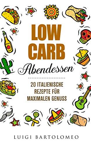 Low Carb Abendessen - : 20 italienische Rezepte die den Gaumen verzaubern (Low Carb Rezepte,Low Carb Einsteiger,Low Carb Abnehmen,Low Carb Kochbuch,Low Carb für Faule,Low Carb italienisch)