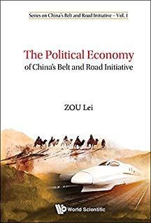 The Political Economy of China's Belt and Road Initiative (Series on China's Belt and Road Initiative Book 1)