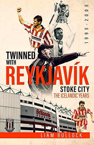 Twinned with Reykjavik: Stoke City FC: the Icelandic Years 1999-2006