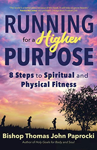 Compare Textbook Prices for Running for a Higher Purpose: 8 Steps to Spiritual and Physical Fitness  ISBN 9781646800452 by Paprocki, Thomas John