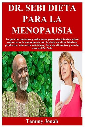 Dr. Sebi Dieta para la menopausia: La guía de remedios y soluciones...