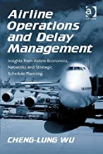 Airline Operations and Delay Management: Insights from Airline Economics, Networks and Strategic Schedule Planning