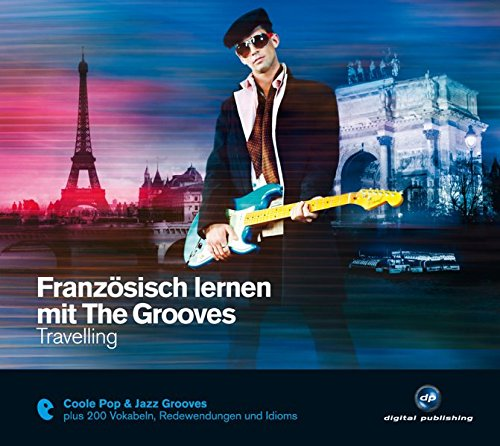 Französisch lernen mit The Grooves: Travelling.Coole Pop & Jazz Grooves / Audio-CD mit Booklet (The Grooves digital publishing)
