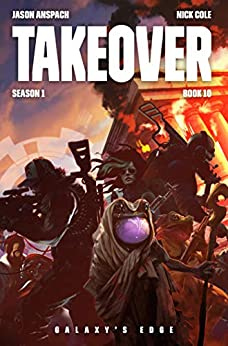Galaxy's Edge: Takeover by [Jason Anspach, Nick Cole]