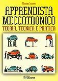 Apprendista meccatronico. Teoria, tecnica e pratica