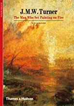 J. M. W. Turner: The Man Who Set Painting on Fire (New Horizons)