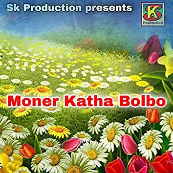 Moner Katha Bolbo