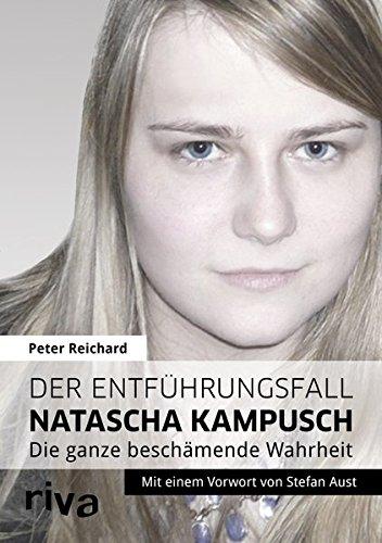 Der Entführungsfall Natascha Kampusch: Die ganze beschämende Wahrheit