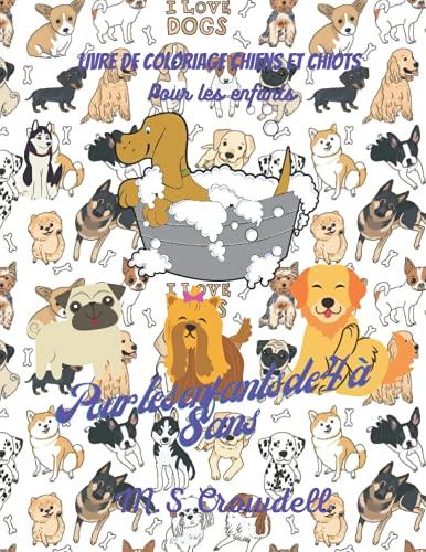 Livre de coloriage pour enfants Chiens et chiots: Livre de dessins adorables de chiens et de chiots, 50 dessins adorables de chiens et de chiots pour ... chiots, livre pour les enfants de 4 à 8 ans.