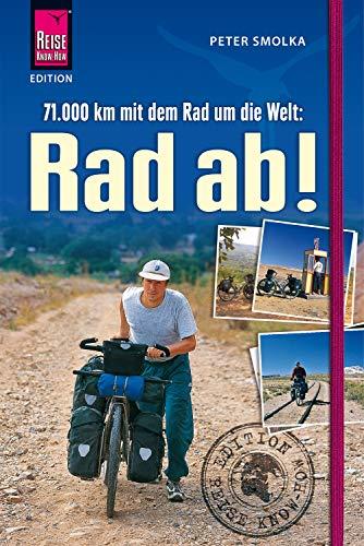 Rad ab!: 71.000 Kilometer mit dem Fahrrad um die Welt (Edition Reise Know-How)