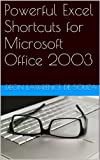 Powerful Excel Shortcuts for Microsoft Office 2003 (Powerful Word and Excel Shortcuts for Microsoft Office 2003 Book 2) (English Edition)