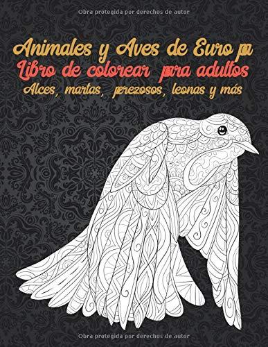 Animales y Aves de Europa - Libro de colorear para adultos - Alces, martas, perezosos, leonas y más