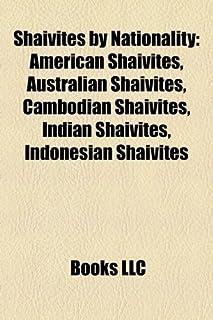 Shaivites by Nationality: American Shaivites, Australian Shaivites, Cambodian Shaivites, Indian Shaivites, Indonesian Shai...