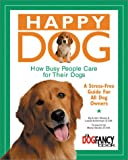 Happy Dog, How Busy People Care for Their Dogs: A Stress-Free Guide for All Dog Owners