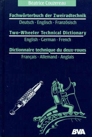 Fachwörterbuch der Zweiradtechnik /Two-Wheeler Technical Dictionary /Dictionnaire technique du deux-roues Deutsch-Englisch-Französisch