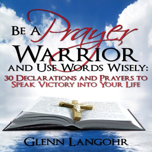 Be a Prayer Warrior and Use Words Wisely audiobook cover art