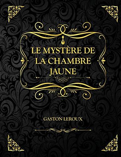 Le Mystère de la chambre jaune: Edition Collector - Gaston Leroux