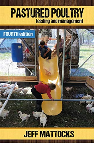 Pastured Poultry: Feeding and Management Fourth Edition