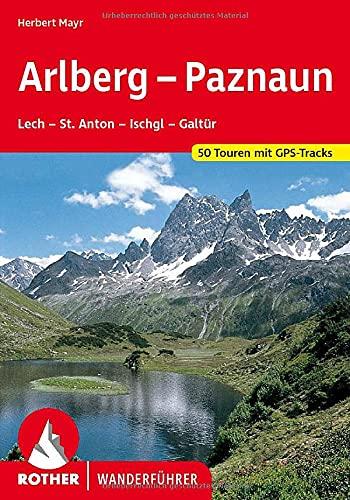 Arlberg - Paznaun: Lech - St. Anton - Ischgl - Galtür. 50 Touren. Mit GPS-Tracks. (Rother Wanderführer)