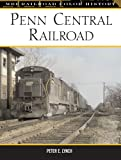 Penn Central Railroad: The Pioneer Merger Road, 1968-1976 (MBI Railroad Colour History)