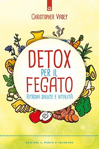 Detox per il fegato: Rimettiti a nuovo! Depurarsi con i metodi naturali