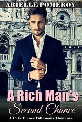 Book: A Rich Man's Second Chance - A Fake Fiance Billionaire Romance by Arielle Pomeroy