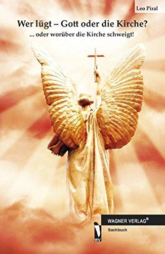 Buch: Wer lügt - Gott oder die Kirche? ...oder worüber die Kirche schweigt! von Leo Piral