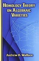 Homology Theory on Algebraic Varieties (Dover Books on Mathematics)