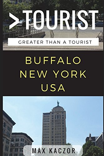Great Than a Tourist – Buffalo, New York: 50 Travel Tips from a Local (Greater Than a Tourist)