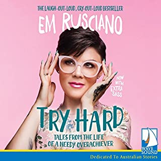 Try Hard     Tales from the life of a needy overachiever              By:                                                                                                                                 Em Rusciano                               Narrated by:                                                                                                                                 Em Rusciano                      Length: 7 hrs and 47 mins     269 ratings     Overall 4.8