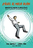 ¡Pásate al modo avión! Mindfulness ejecutivo para humanos ultraconectados (Libros Singulares)