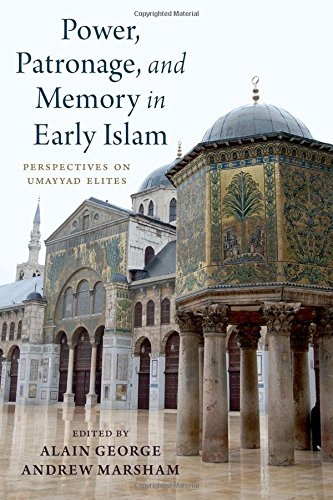 Power, Patronage, and Memory in Early Islam: Perspectives on Umayyad Elites
