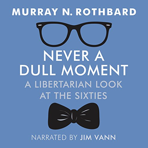 Never a Dull Moment Audiobook By Murray N Rothbard cover art