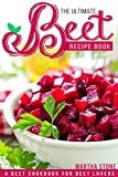 The Ultimate Beet Recipe Book: A Beet...