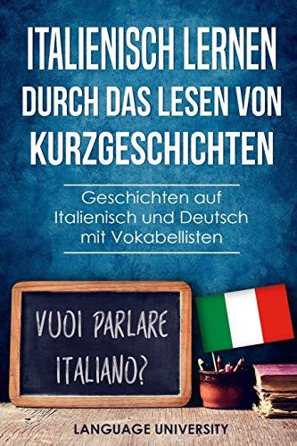 Italienisch lernen durch das Lesen von Kurzgeschichten: Geschichten auf Italienisch und Deutsch mit Vokabellisten