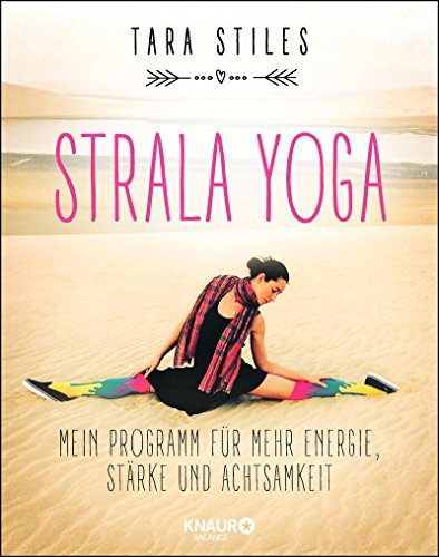 Strala Yoga: Mein Programm für mehr Energie, Stärke und Achtsamkeit (German Edition)