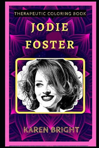 Jodie Foster Therapeutic Coloring Book: Fun, Easy, and Relaxing Coloring Pages for Everyone (Jodie Foster Therapeutic Coloring Books, Band 0)
