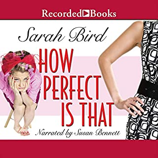 How Perfect Is That                   By:                                                                                                                                 Sarah Bird                               Narrated by:                                                                                                                                 Susan Bennett                      Length: 10 hrs and 41 mins     23 ratings     Overall 3.9