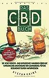Das CBD Buch: Die neue Medizin – Das umfassende Handbuch über Wirkung und Anwendung von Cannabidiol für die Gesundheit durch Naturmedizin (Inkl. Anleitung um CBD Öl, Creme & Milch selbst herzustellen)