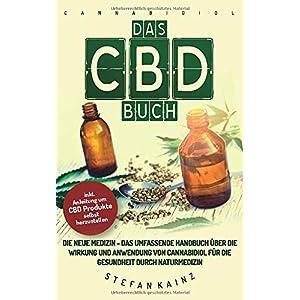 Das CBD Buch: Die neue Medizin – Das umfassende Handbuch über Wirkung und Anwendung von Cannabidiol