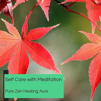 Self Care With Meditation - Pure Zen Healing Aura