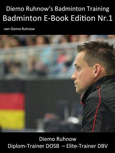 Diemo Ruhnow\'s Badminton Training: Badminton E-Book Edition Nr. 1 (Diemo Ruhnow\'s Badminton Training E-Book Edition)